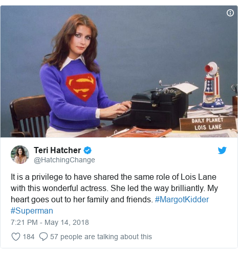 Twitter post by @HatchingChange: It is a privilege to have shared the same role of Lois Lane with this wonderful actress. She led the way brilliantly. My heart goes out to her family and friends. #MargotKidder #Superman