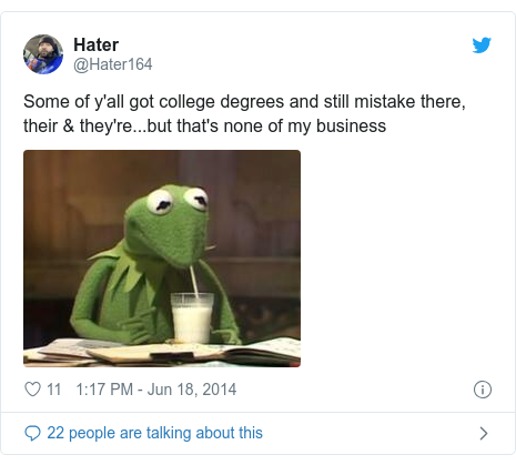 Twitter post by @Hater164: Some of y'all got college degrees and still mistake there, their & they're...but that's none of my business