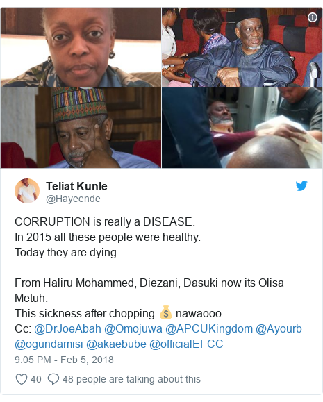 Twitter post by @Hayeende: CORRUPTION is really a DISEASE. In 2015 all these people were healthy.Today they are dying.From Haliru Mohammed, Diezani, Dasuki now its Olisa Metuh.This sickness after chopping 💰 nawaoooCc  @DrJoeAbah @Omojuwa @APCUKingdom @Ayourb @ogundamisi @akaebube @officialEFCC