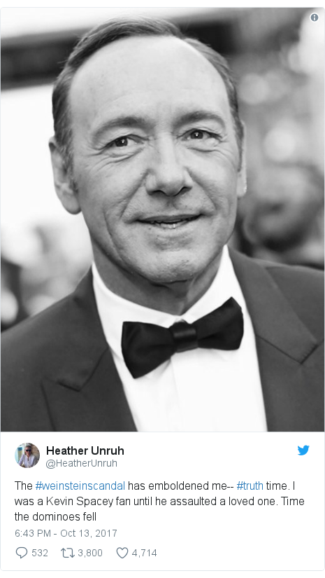 Twitter post by @HeatherUnruh: The #weinsteinscandal has emboldened me-- #truth time.  I was a Kevin Spacey fan until he assaulted a loved one.  Time the dominoes fell