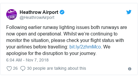 Twitter post by @HeathrowAirport: Following earlier runway lighting issues both runways are now open and operational. Whilst we're continuing to monitor the situation, please check your flight status with your airlines before travelling  . We apologise for the disruption to your journey.