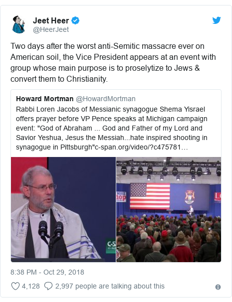 Twitter post by @HeerJeet: Two days after the worst anti-Semitic massacre ever on American soil, the Vice President appears at an event with group whose main purpose is to proselytize to Jews & convert them to Christianity.