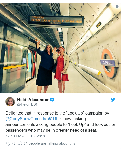 "Twitter post by @Heidi_LDN: Delighted that in response to the ""Look Up"" campaign by @CorryShawComedy, @TfL is now making announcements asking people to ""Look Up"" and look out for passengers who may be in greater need of a seat."