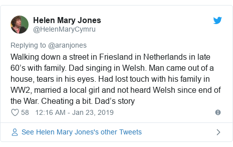 Twitter post by @HelenMaryCymru: Walking down a street in Friesland in Netherlands in late 60's with family. Dad singing in Welsh. Man came out of a house, tears in his eyes. Had lost touch with his family in WW2, married a local girl and not heard Welsh since end of the War. Cheating a bit. Dad's story