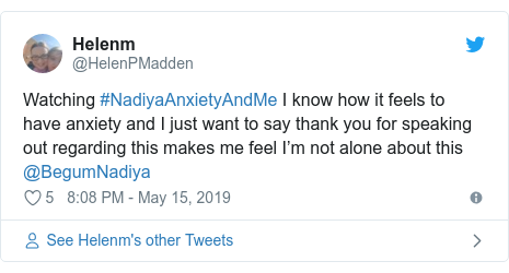 Twitter post by @HelenPMadden: Watching #NadiyaAnxietyAndMe I know how it feels to have anxiety and I just want to say thank you for speaking out regarding this makes me feel I'm not alone about this @BegumNadiya