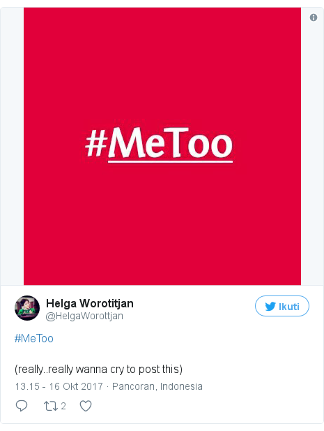 Twitter pesan oleh @HelgaWorottjan: #MeToo(really..really wanna cry to post this)