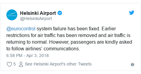 Twitter post by @HelsinkiAirport: @eurocontrol system failure has been fixed. Earlier restrictions for air traffic has been removed and air traffic is returning to normal. However, passengers are kindly asked to follow airlines' communications.
