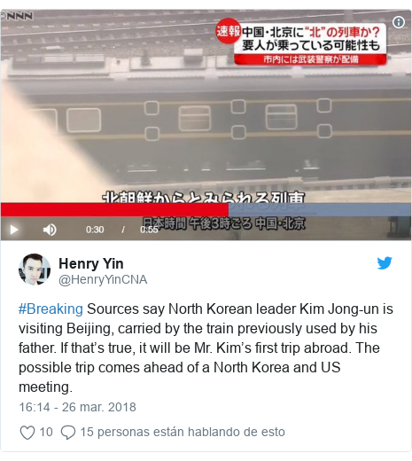 Publicación de Twitter por @HenryYinCNA: #Breaking Sources say North Korean leader Kim Jong-un is visiting Beijing, carried by the train previously used by his father. If that's true, it will be Mr. Kim's first trip abroad. The possible trip comes ahead of a North Korea and US meeting.
