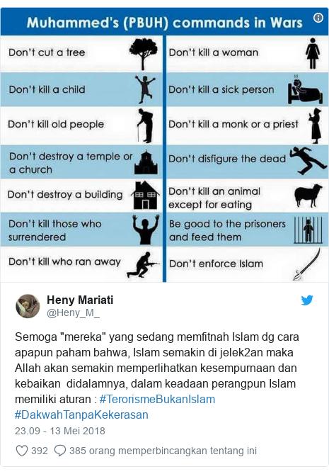 "Twitter pesan oleh @Heny_M_: Semoga ""mereka"" yang sedang memfitnah Islam dg cara apapun paham bahwa, Islam semakin di jelek2an maka Allah akan semakin memperlihatkan kesempurnaan dan kebaikan  didalamnya, dalam keadaan perangpun Islam memiliki aturan   #TerorismeBukanIslam #DakwahTanpaKekerasan"