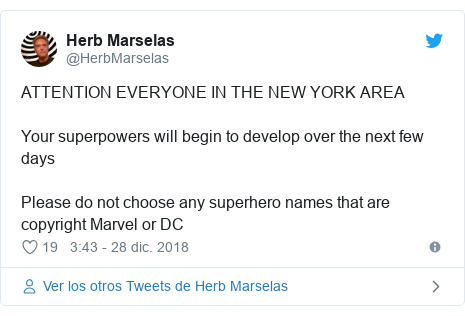 Publicación de Twitter por @HerbMarselas: ATTENTION EVERYONE IN THE NEW YORK AREAYour superpowers will begin to develop over the next few daysPlease do not choose any superhero names that are copyright Marvel or DC