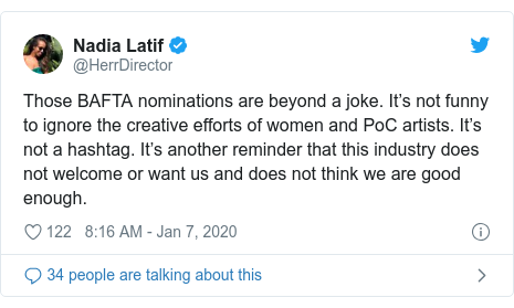 Twitter post by @HerrDirector: Those BAFTA nominations are beyond a joke. It's not funny to ignore the creative efforts of women and PoC artists. It's not a hashtag. It's another reminder that this industry does not welcome or want us and does not think we are good enough.