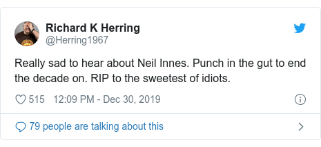 Twitter post by @Herring1967: Really sad to hear about Neil Innes. Punch in the gut to end the decade on. RIP to the sweetest of idiots.