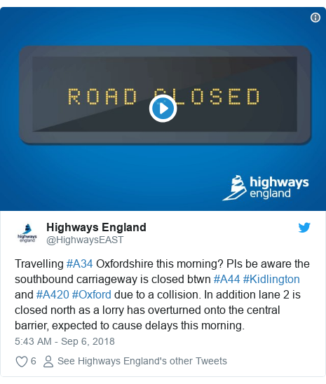 Twitter post by @HighwaysEAST: Travelling #A34 Oxfordshire this morning? Pls be aware the southbound carriageway is closed btwn #A44 #Kidlington and #A420 #Oxford due to a collision. In addition lane 2 is closed north as a lorry has overturned onto the central barrier, expected to cause delays this morning.