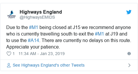 Twitter post by @HighwaysEMIDS: Due to the #M1 being closed at J15 we recommend anyone who is currently travelling south to exit the #M1 at J19 and to use the #A14. There are currently no delays on this route. Appreciate your patience.