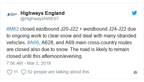 Twitter post by @HighwaysNWEST: #M62 closed eastbound J20-J22 + westbound J24-J22 due to ongoing work to clear snow and deal with many stranded vehicles. #A66, A628, and A69 main cross-country routes are closed also due to snow. The road is likely to remain closed until this afternoon/evening.