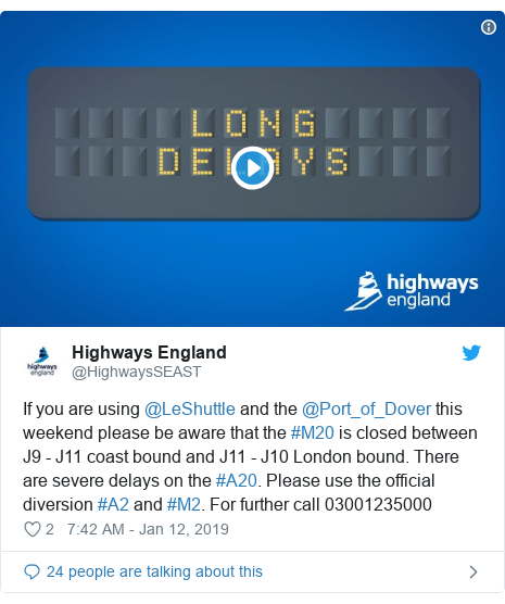 Twitter post by @HighwaysSEAST: If you are using @LeShuttle and the @Port_of_Dover this weekend please be aware that the #M20 is closed between J9 - J11 coast bound and J11 - J10 London bound. There are severe delays on the #A20. Please use the official diversion #A2 and #M2. For further call 03001235000