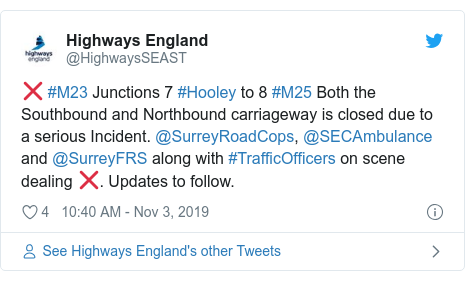 Twitter post by @HighwaysSEAST: ❌ #M23 Junctions 7 #Hooley to 8 #M25 Both the Southbound and Northbound carriageway is closed due to a serious Incident. @SurreyRoadCops, @SECAmbulance and @SurreyFRS along with #TrafficOfficers on scene dealing ❌. Updates to follow.
