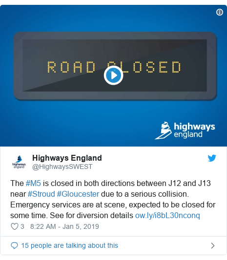 Twitter post by @HighwaysSWEST: The #M5 is closed in both directions between J12 and J13 near #Stroud #Gloucester due to a serious collision. Emergency services are at scene, expected to be closed for some time. See for diversion details