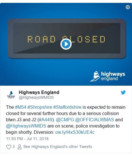 Twitter post by @HighwaysWMIDS: The #M54 #Shropshire #Staffordshire is expected to remain closed for several further hours due to a serious collision btwn J3 and J2 (#A449). @CMPG @OFFICIALWMAS and @HighwaysWMIDS are on scene, police investigation to begin shortly. Diversion