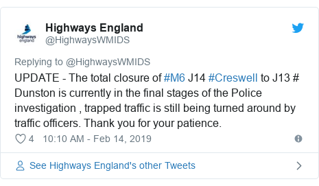 Twitter post by @HighwaysWMIDS: UPDATE - The total closure of #M6 J14 #Creswell to J13 # Dunston is currently in the final stages of the Police investigation , trapped traffic is still being turned around by traffic officers. Thank you for your patience.