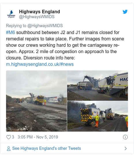 Twitter post by @HighwaysWMIDS: #M6 southbound between J2 and J1 remains closed for remedial repairs to take place. Further images from scene show our crews working hard to get the carriageway re-open. Approx. 2 mile of congestion on approach to the closure. Diversion route info here