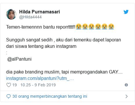 Twitter pesan oleh @Hilda4444: Temen-temennnn bantu reporrtttt!!😭😭😭😭😭😭Sungguh sangat sedih , aku dari temenku dapet laporan dari siswa tentang akun instagram  @alPantuni dia pake branding muslim, tapi memprogandakan GAY....