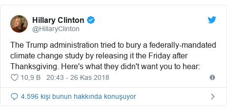 @HillaryClinton tarafından yapılan Twitter paylaşımı: The Trump administration tried to bury a federally-mandated climate change study by releasing it the Friday after Thanksgiving. Here's what they didn't want you to hear