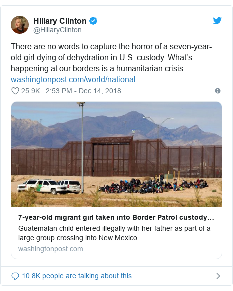 Twitter post by @HillaryClinton: There are no words to capture the horror of a seven-year-old girl dying of dehydration in U.S. custody. What's happening at our borders is a humanitarian crisis.