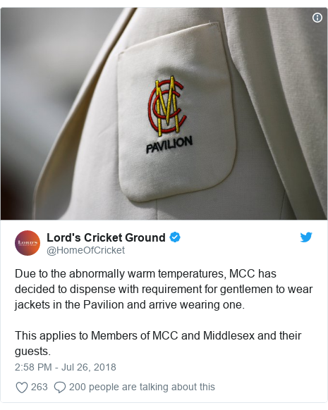 Twitter post by @HomeOfCricket: Due to the abnormally warm temperatures, MCC has decided to dispense with requirement for gentlemen to wear jackets in the Pavilion and arrive wearing one. This applies to Members of MCC and Middlesex and their guests.
