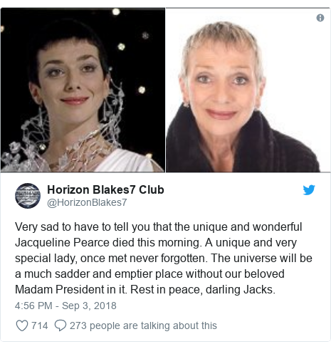 Twitter post by @HorizonBlakes7: Very sad to have to tell you that the unique and wonderful Jacqueline Pearce died this morning. A unique and very special lady, once met never forgotten. The universe will be a much sadder and emptier place without our beloved Madam President in it. Rest in peace, darling Jacks.
