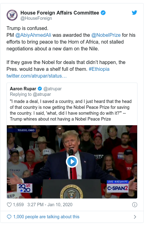 Twitter post by @HouseForeign: Trump is confused.PM @AbiyAhmedAli was awarded the @NobelPrize for his efforts to bring peace to the Horn of Africa, not stalled negotiations about a new dam on the Nile.If they gave the Nobel for deals that didn't happen, the Pres. would have a shelf full of them. #Ethiopia
