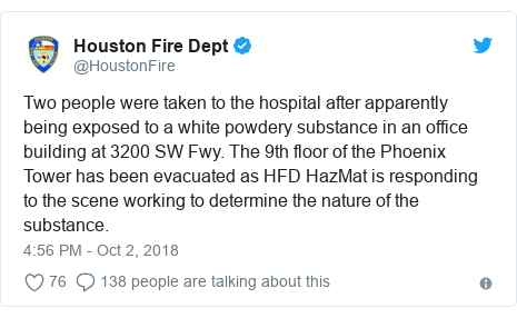 Twitter post by @HoustonFire: Two people were taken to the hospital after apparently being exposed to a white powdery substance in an office building at 3200 SW Fwy. The 9th floor of the Phoenix Tower has been evacuated as HFD HazMat is responding to the scene working to determine the nature of the substance.