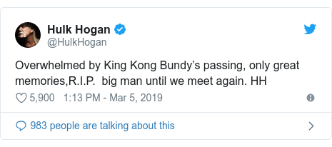 Twitter post by @HulkHogan: Overwhelmed by King Kong Bundy's passing, only great memories,R.I.P.  big man until we meet again. HH