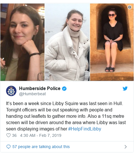 Twitter post by @Humberbeat: It's been a week since Libby Squire was last seen in Hull. Tonight officers will be out speaking with people and handing out leaflets to gather more info. Also a 11sq metre screen will be driven around the area where Libby was last seen displaying images of her #HelpFindLibby