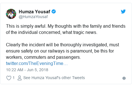 Twitter post by @HumzaYousaf: This is simply awful. My thoughts with the family and friends of the individual concerned, what tragic news. Clearly the incident will be thoroughly investigated, must ensure safety on our railways is paramount, be this for workers, commuters and passengers.