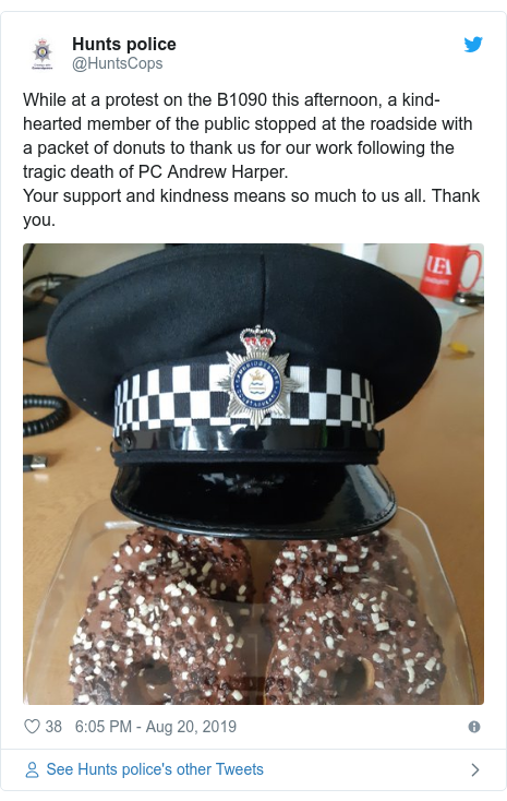 Twitter post by @HuntsCops: While at a protest on the B1090 this afternoon, a kind-hearted member of the public stopped at the roadside with a packet of donuts to thank us for our work following the tragic death of PC Andrew Harper.Your support and kindness means so much to us all. Thank you.