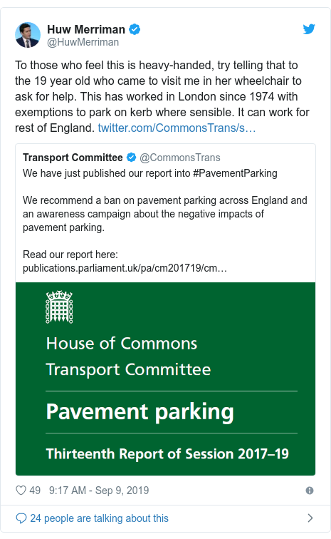Twitter post by @HuwMerriman: To those who feel this is heavy-handed, try telling that to the 19 year old who came to visit me in her wheelchair to ask for help. This has worked in London since 1974 with exemptions to park on kerb where sensible. It can work for rest of England.