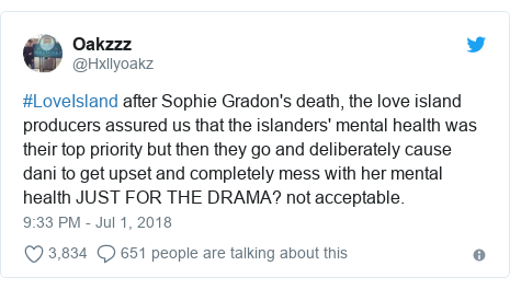 Twitter post by @Hxllyoakz: #LoveIsland after Sophie Gradon's death, the love island producers assured us that the islanders' mental health was their top priority but then they go and deliberately cause dani to get upset and completely mess with her mental health JUST FOR THE DRAMA? not acceptable.