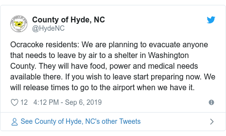 Twitter post by @HydeNC: Ocracoke residents  We are planning to evacuate anyone that needs to leave by air to a shelter in Washington County. They will have food, power and medical needs available there. If you wish to leave start preparing now. We will release times to go to the airport when we have it.