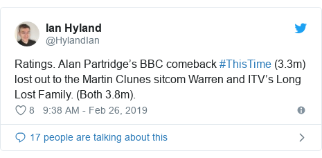 Twitter post by @HylandIan: Ratings. Alan Partridge's BBC comeback #ThisTime (3.3m) lost out to the Martin Clunes sitcom Warren and ITV's Long Lost Family. (Both 3.8m).