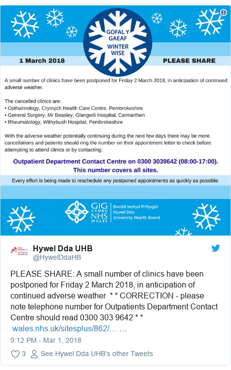 Twitter post by @HywelDdaHB: PLEASE SHARE  A small number of clinics have been postponed for Friday 2 March 2018, in anticipation of continued adverse weather  * * CORRECTION - please note telephone number for Outpatients Department Contact Centre should read 0300 303 9642 * *  …