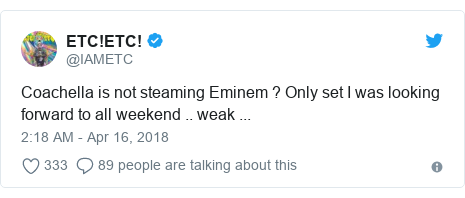 Twitter post by @IAMETC: Coachella is not steaming Eminem ? Only set I was looking forward to all weekend .. weak ...