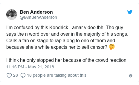 Twitter post by @IAmBenAnderson: I'm confused by this Kendrick Lamar video tbh. The guy says the n word over and over in the majority of his songs. Calls a fan on stage to rap along to one of them and because she's white expects her to self censor? 🤔I think he only stopped her because of the crowd reaction
