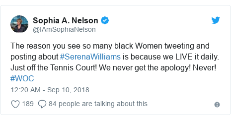 Twitter post by @IAmSophiaNelson: The reason you see so many black Women tweeting and posting about #SerenaWilliams is because we LIVE it daily. Just off the Tennis Court! We never get the apology! Never! #WOC