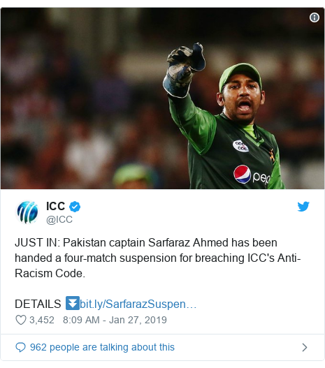 د @ICC په مټ ټویټر  تبصره : JUST IN  Pakistan captain Sarfaraz Ahmed has been handed a four-match suspension for breaching ICC's Anti-Racism Code.DETAILS ⏬