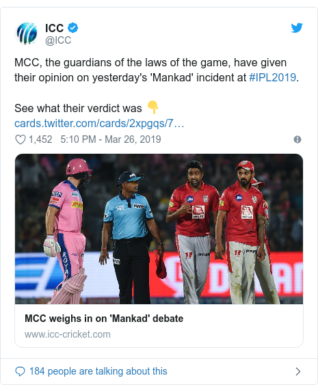 Twitter හි @ICC කළ පළකිරීම: MCC, the guardians of the laws of the game, have given their opinion on yesterday's 'Mankad' incident at #IPL2019.See what their verdict was 👇