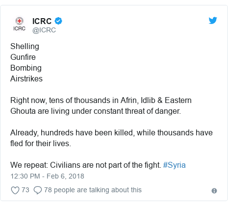 Twitter post by @ICRC: ShellingGunfireBombingAirstrikesRight now, tens of thousands in Afrin, Idlib & Eastern Ghouta are living under constant threat of danger.Already, hundreds have been killed, while thousands have fled for their lives.We repeat  Civilians are not part of the fight. #Syria