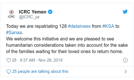 Twitter post by @ICRC_ye: Today we are repatriating 128 #detainees from #KSA to #Sanaa.We welcome this initiative and we are pleased to see humanitarian considerations taken into account for the sake of the families waiting for their loved ones to return home.
