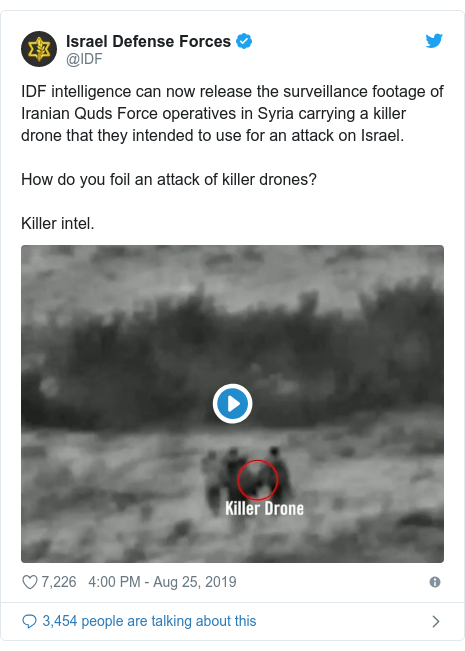 Twitter post by @IDF: IDF intelligence can now release the surveillance footage of Iranian Quds Force operatives in Syria carrying a killer drone that they intended to use for an attack on Israel. How do you foil an attack of killer drones? Killer intel.