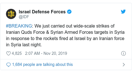 Twitter post by @IDF: #BREAKING  We just carried out wide-scale strikes of Iranian Quds Force & Syrian Armed Forces targets in Syria in response to the rockets fired at Israel by an Iranian force in Syria last night.